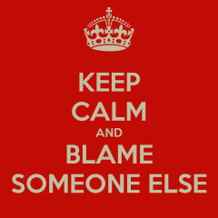 keep-calm-and-blame-someone-else-14